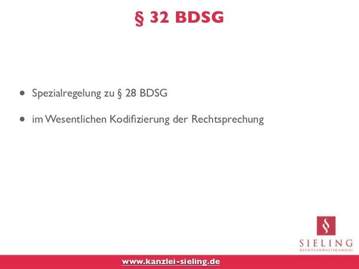 § 32 BDSG•   Spezialregelung zu § 28 BDSG•   im Wesentlichen Kodifizierung der Rechtsprechung                      www.kanz...