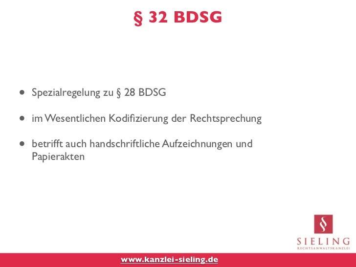 § 32 BDSG•   Spezialregelung zu § 28 BDSG•   im Wesentlichen Kodifizierung der Rechtsprechung•   betrifft auch handschriftl...