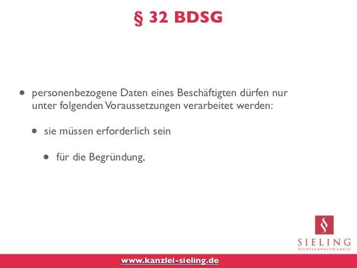 § 32 BDSG•   personenbezogene Daten eines Beschäftigten dürfen nur    unter folgenden Voraussetzungen verarbeitet werden: ...
