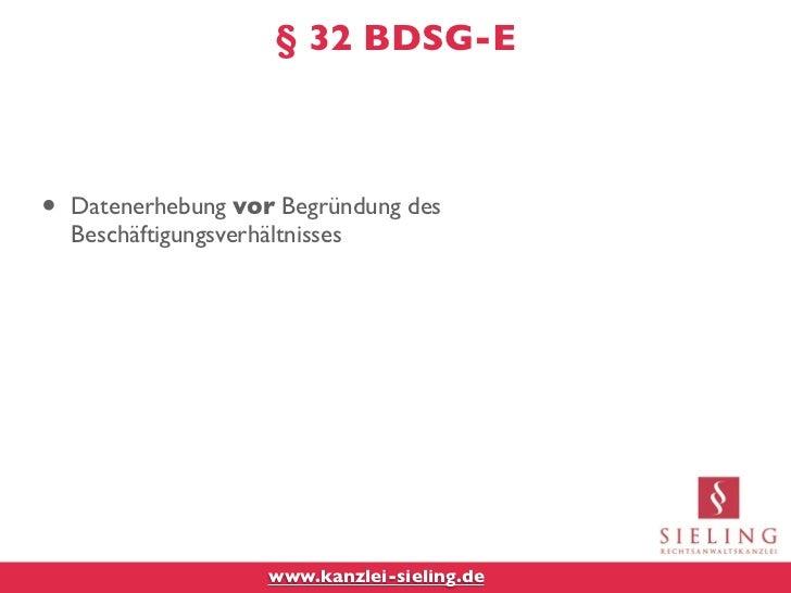 § 32 BDSG-E•   Datenerhebung vor Begründung des    Beschäftigungsverhältnisses                     www.kanzlei-sieling.de
