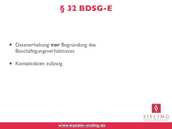 § 32 BDSG-E•   Datenerhebung vor Begründung des    Beschäftigungsverhältnisses•   Kontaktdaten zulässig                   ...
