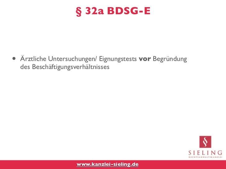 § 32a BDSG-E•   Ärztliche Untersuchungen/ Eignungstests vor Begründung    des Beschäftigungsverhältnisses                 ...