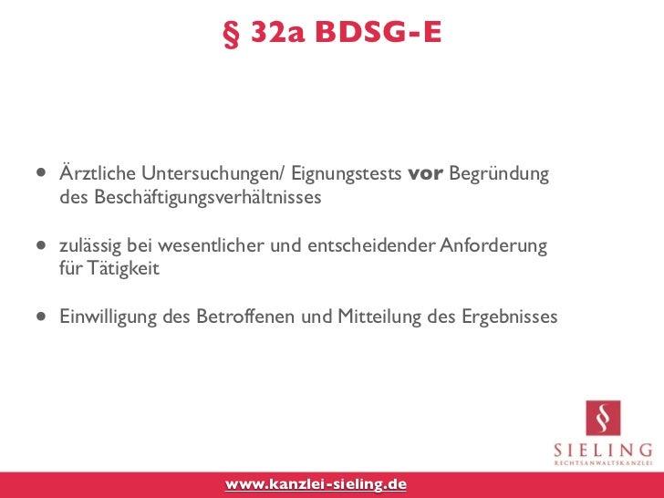 § 32a BDSG-E•   Ärztliche Untersuchungen/ Eignungstests vor Begründung    des Beschäftigungsverhältnisses•   zulässig bei ...