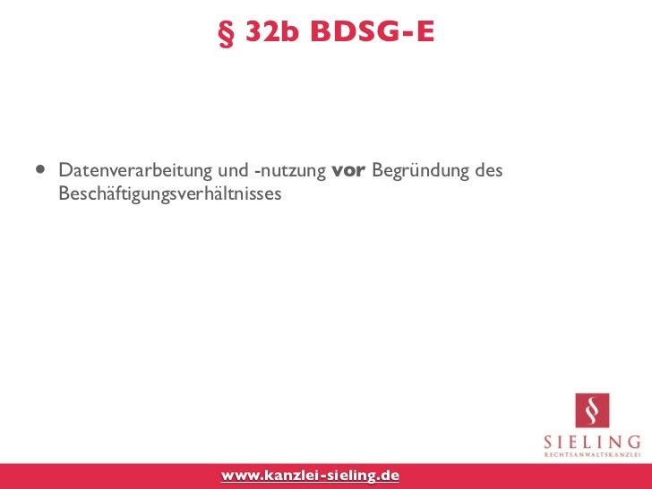 § 32b BDSG-E•   Datenverarbeitung und -nutzung vor Begründung des    Beschäftigungsverhältnisses                     www.k...