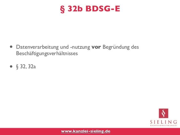 § 32b BDSG-E•   Datenverarbeitung und -nutzung vor Begründung des    Beschäftigungsverhältnisses•   § 32, 32a             ...