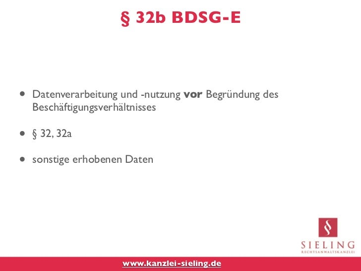 § 32b BDSG-E•   Datenverarbeitung und -nutzung vor Begründung des    Beschäftigungsverhältnisses•   § 32, 32a•   sonstige ...