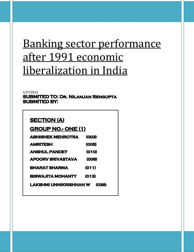Banking sector performanceafter 1991 economicliberalization in India1/27/2013SUBMITED TO: Dr. Nilanjan SenguptaSUBMITED BY...