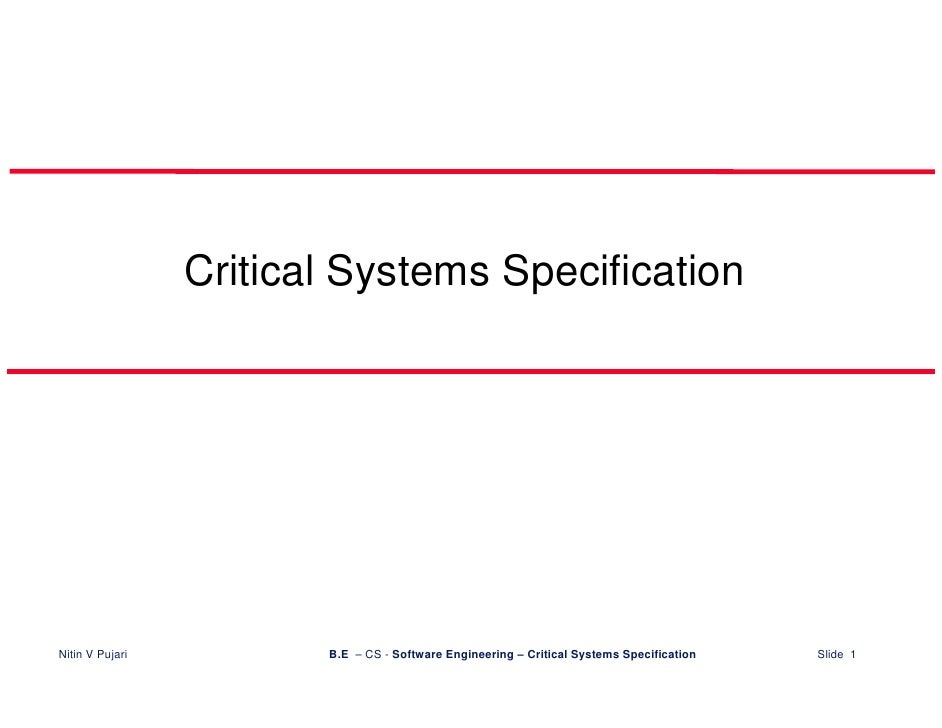 Critical Systems Specification     Nitin V Pujari          B.E – CS - Software Engineering – Critical Systems Specificatio...