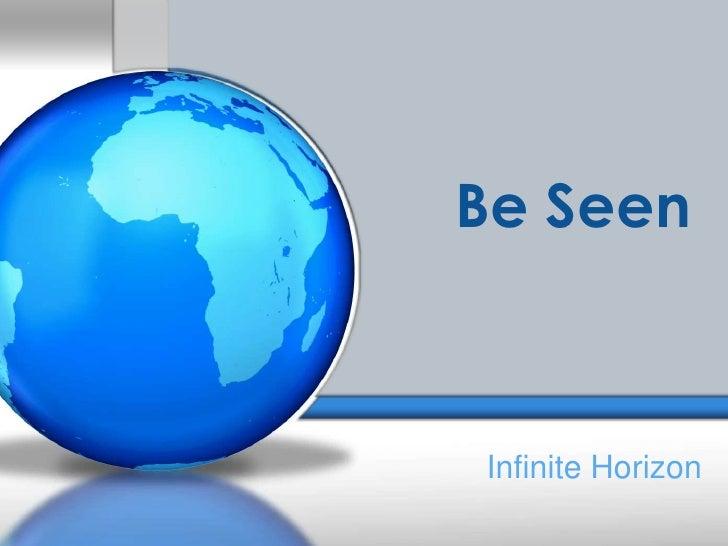 Be Seen<br />Infinite Horizon<br />