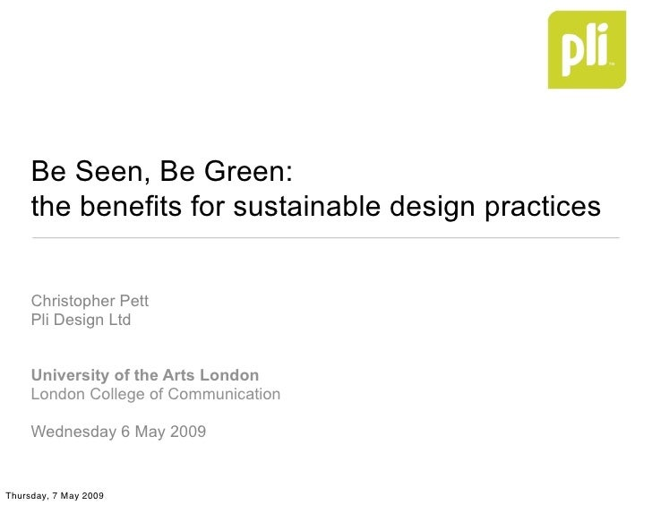 Be Seen, Be Green:      the benefits for sustainable design practices        Christopher Pett      Pli Design Ltd        U...