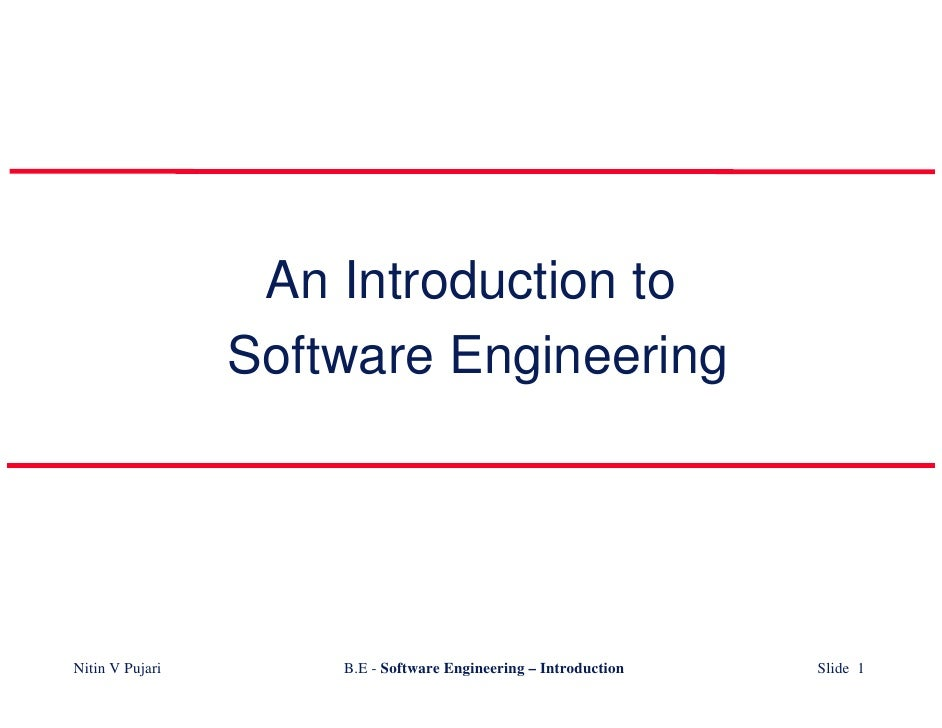 An Introduction to                  Software Engineering     Nitin V Pujari       B.E - Software Engineering – Introductio...