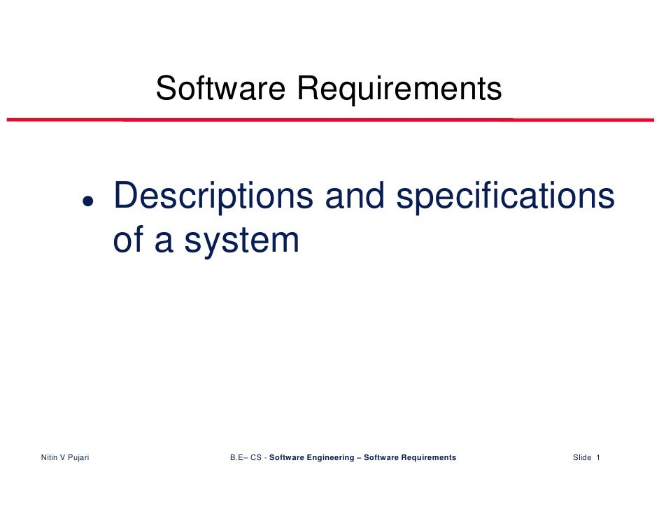 Software Requirements                    Descriptions and specifications                  of a system     Nitin V Pujari  ...