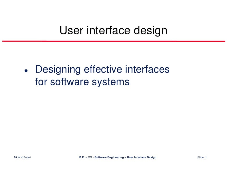 User interface design                    Designing effective interfaces                  for software systems     Nitin V ...