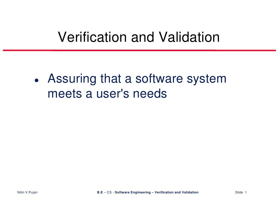 Verification and Validation                   Assuring that a software system                  meets a user's needs     Ni...