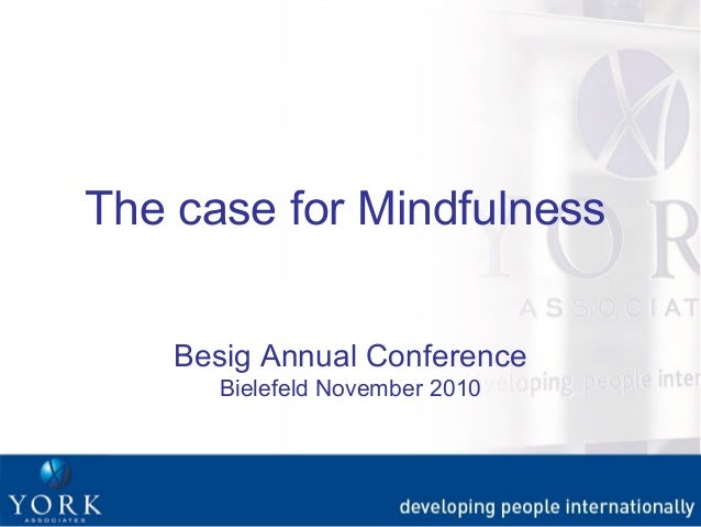 Besig Annual Conference Bielefeld November 2010 The case for Mindfulness