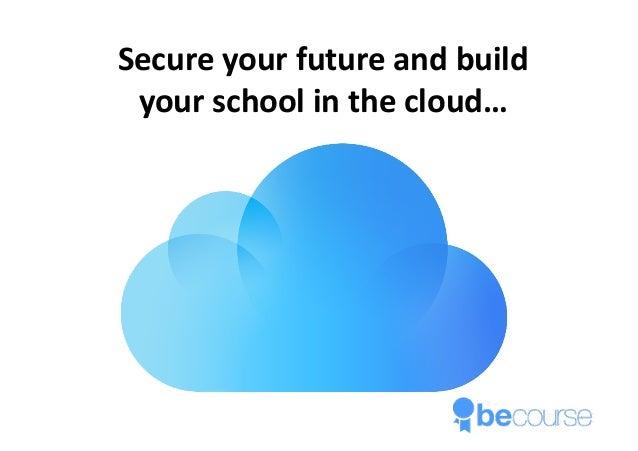 HowtoBuild,DeliverandPromote Secureyourfutureandbuild yourschoolinthecloud…