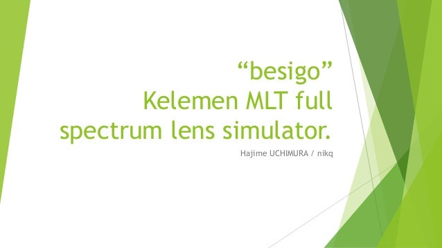 """besigo"" Kelemen MLT full spectrum lens simulator. Hajime UCHIMURA / nikq"