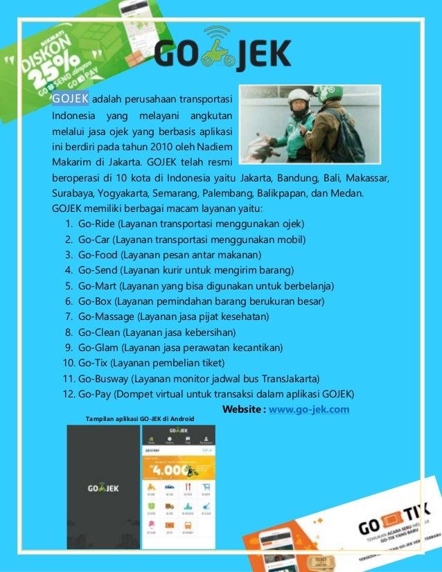 GOJEK adalah perusahaan transportasi Indonesia yang melayani angkutan melalui jasa ojek yang berbasis aplikasi ini berdiri...
