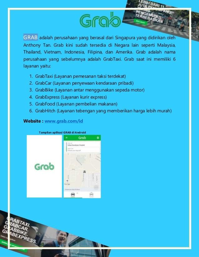 GRAB adalah perusahaan yang berasal dari Singapura yang didirikan oleh Anthony Tan. Grab kini sudah tersedia di Negara lai...