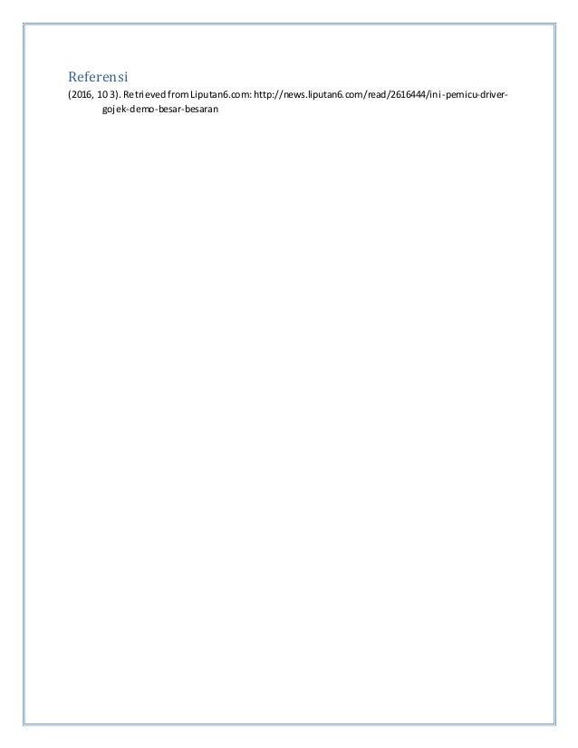 Referensi (2016, 10 3). RetrievedfromLiputan6.com:http://news.liputan6.com/read/2616444/ini-pemicu-driver- gojek-demo-besa...