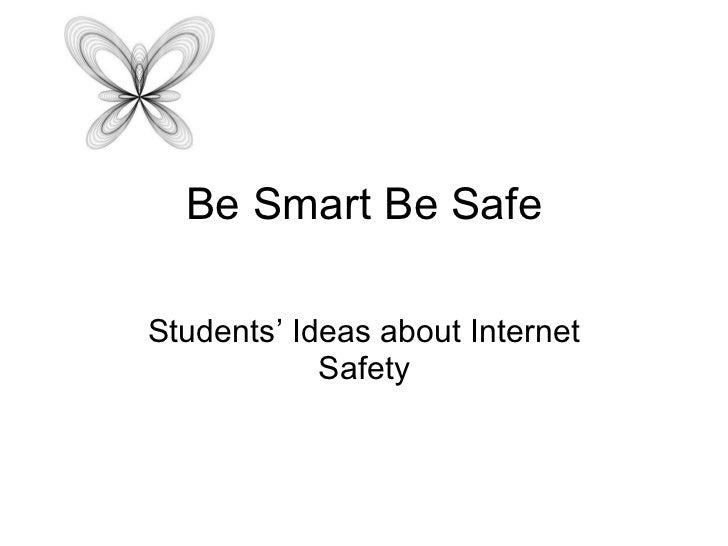 Be Smart Be Safe Students' Ideas about Internet Safety