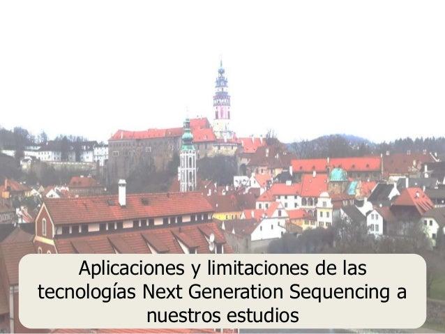 Aplicaciones y limitaciones de las tecnologías Next Generation Sequencing a nuestros estudios