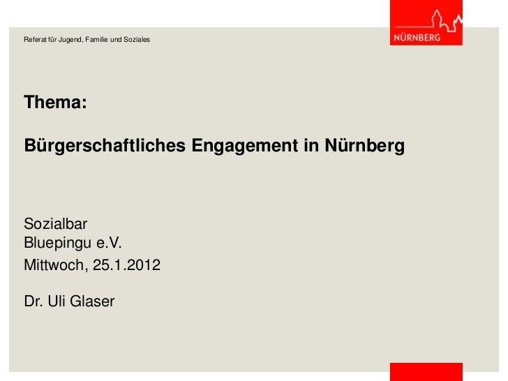 Referat für Jugend, Familie und SozialesThema:Bürgerschaftliches Engagement in NürnbergSozialbarBluepingu e.V.Mittwoch, 25...