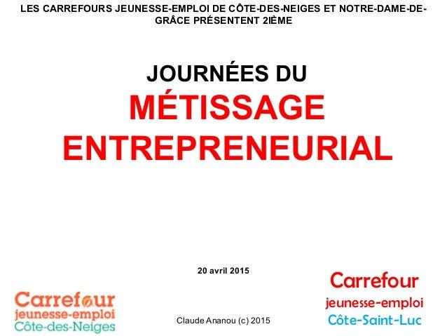 Claude Ananou (c) 2015 LES CARREFOURS JEUNESSE-EMPLOI DE CÔTE-DES-NEIGES ET NOTRE-DAME-DE- GRÂCE PRÉSENTENT 2IÈME JOURNÉES...