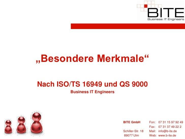 """""""Besondere Merkmale""""  Nach ISO/TS 16949 und QS 9000         Business IT Engineers                                     BITE..."""