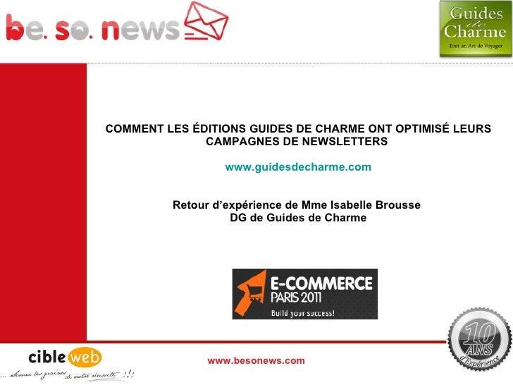 COMMENT LES ÉDITIONS GUIDES DE CHARME ONT OPTIMISÉ LEURS CAMPAGNES DE NEWSLETTERS   www.guidesdecharme.com Retour d'expéri...