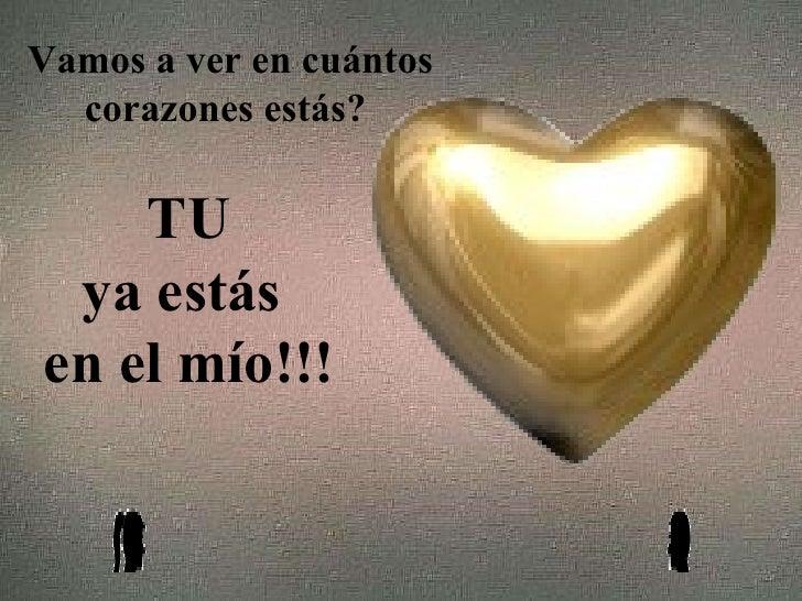 Vamos a ver en cuántos corazones estás?  TU ya estás  en el mío!!!