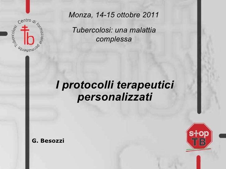 G. Besozzi Monza, 14-15 ottobre 2011 Tubercolosi: una malattia complessa I protocolli terapeutici personalizzati