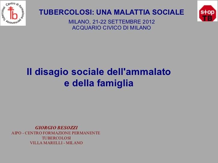 TUBERCOLOSI: UNA MALATTIA SOCIALE                      MILANO, 21-22 SETTEMBRE 2012                       ACQUARIO CIVICO ...