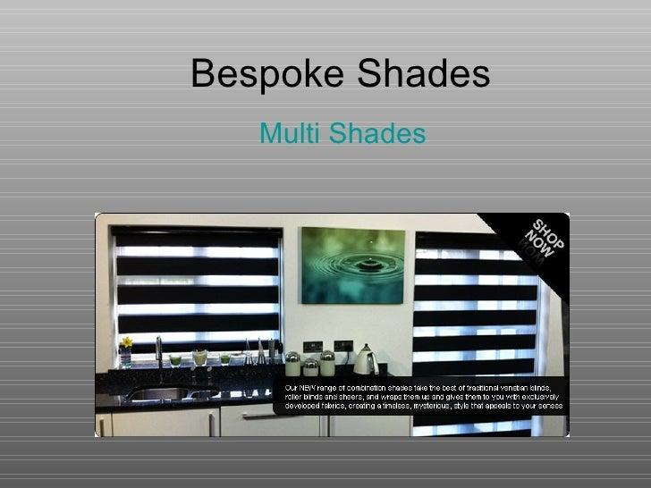 Bespoke Shades Multi Shades