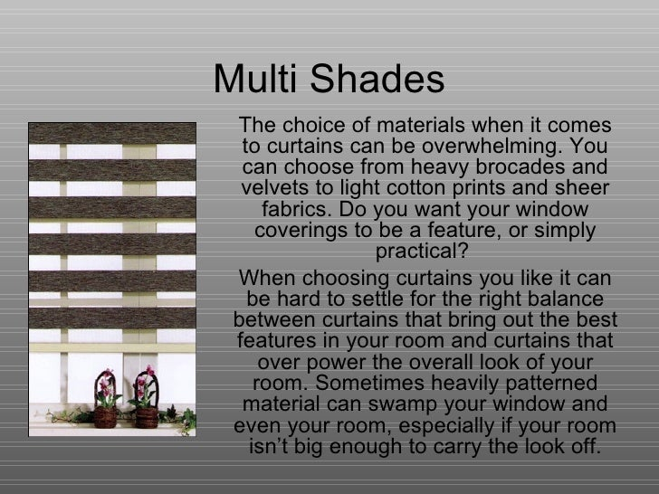 Multi Shades The choice of materials when it comes to curtains can be overwhelming. You can choose from heavy brocades and...