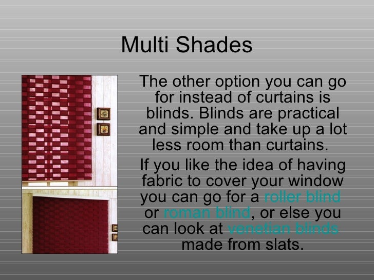 Multi Shades The other option you can go for instead of curtains is blinds. Blinds are practical and simple and take up a ...