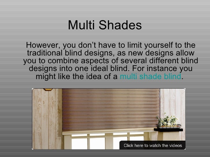 Multi Shades However, you don't have to limit yourself to the traditional blind designs, as new designs allow you to combi...