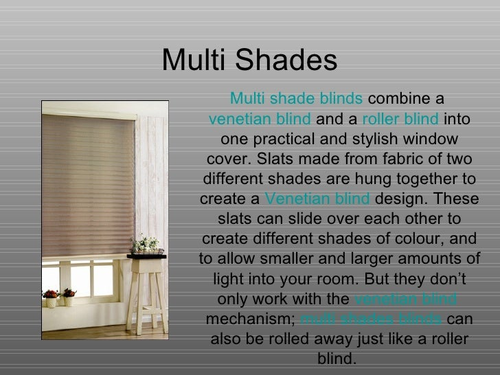 Multi Shades Multi shade blinds  combine a  venetian blind  and a  roller blind  into one practical and stylish window cov...