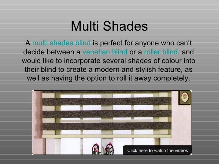 Multi Shades A  multi shades blind  is perfect for anyone who can't decide between a  venetian blind  or a  roller blind ,...