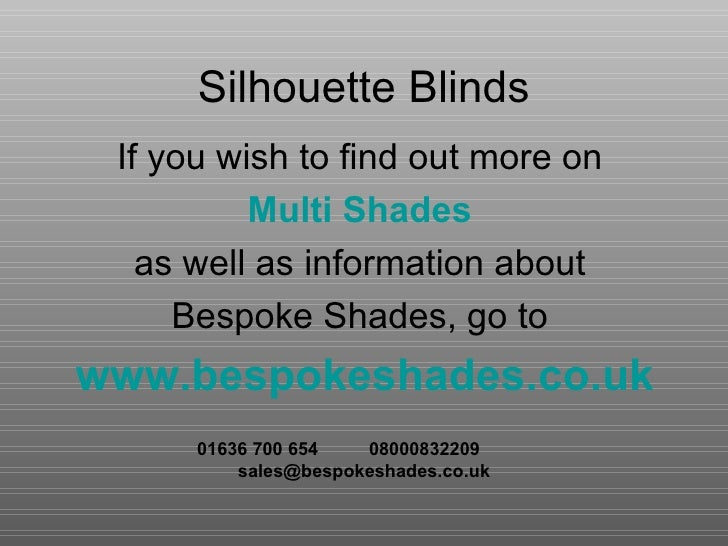 Silhouette Blinds If you wish to find out more on  Multi Shades   as well as information about  Bespoke Shades, go to  www...