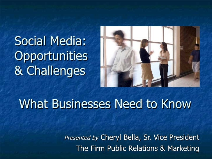 What Businesses Need to Know Presented by   Cheryl Bella, Sr. Vice President The Firm Public Relations & Marketing Social ...