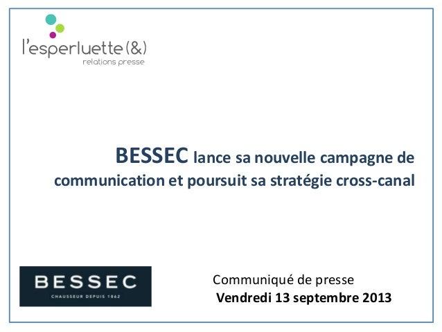 Communiqué de presse Vendredi 13 septembre 2013 BESSEC lance sa nouvelle campagne de communication et poursuit sa stratégi...