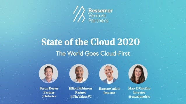 Elliott Robinson Partner @TheValuesVC Byron Deeter Partner @bdeeter State of the Cloud 2020 The World Goes Cloud-First Han...