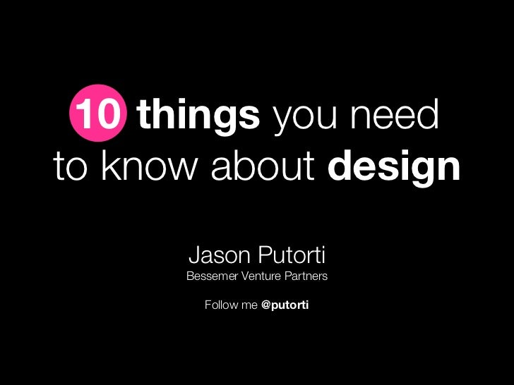 10 things you need to know about design       Jason Putorti       Bessemer Venture Partners           Follow me @putorti