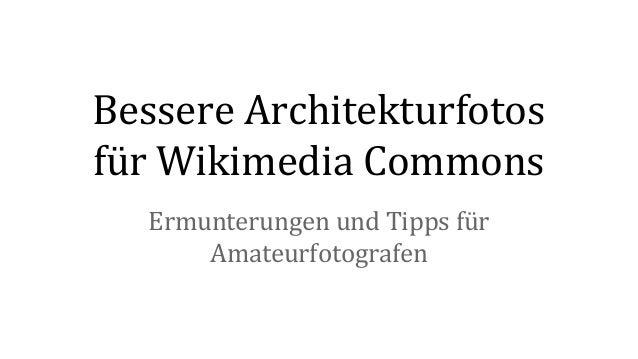 Bessere Architekturfotos für Wikimedia Commons Ermunterungen und Tipps für Amateurfotografen