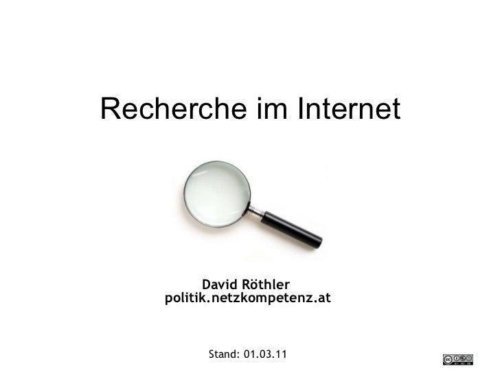 Recherche im Internet David Röthler  politik.netzkompetenz.at Stand:  01.03.11