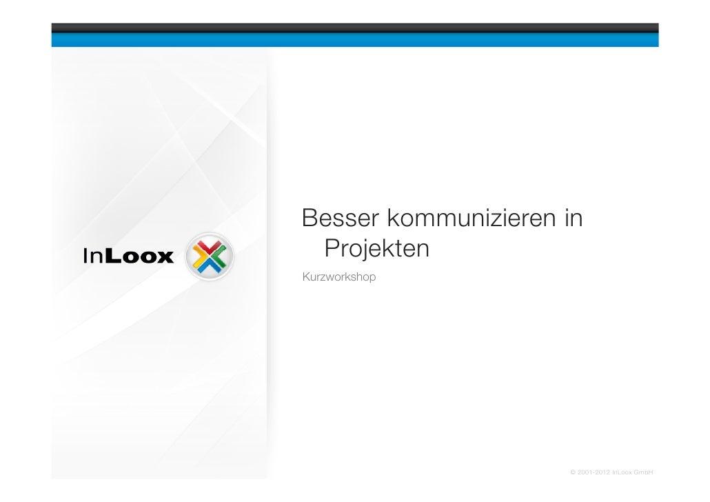 Besser kommunizieren in ProjektenKurzworkshop                     © 2001-2012 InLoox GmbH