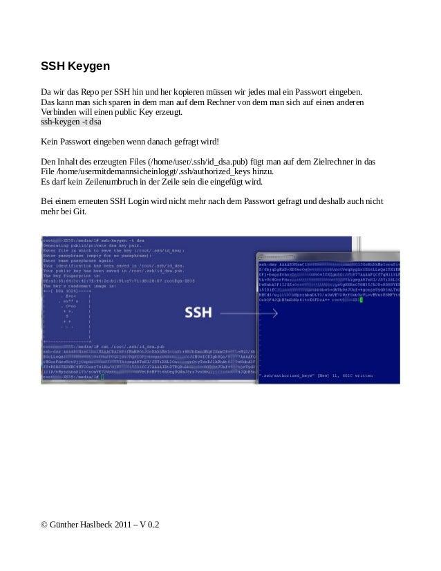 SSH KeygenDa wir das Repo per SSH hin und her kopieren müssen wir jedes mal ein Passwort eingeben.Das kann man sich sparen...