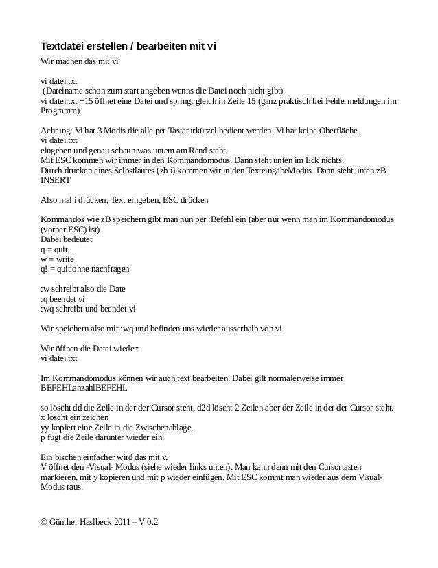 Textdatei erstellen / bearbeiten mit viWir machen das mit vivi datei.txt (Dateiname schon zum start angeben wenns die Date...