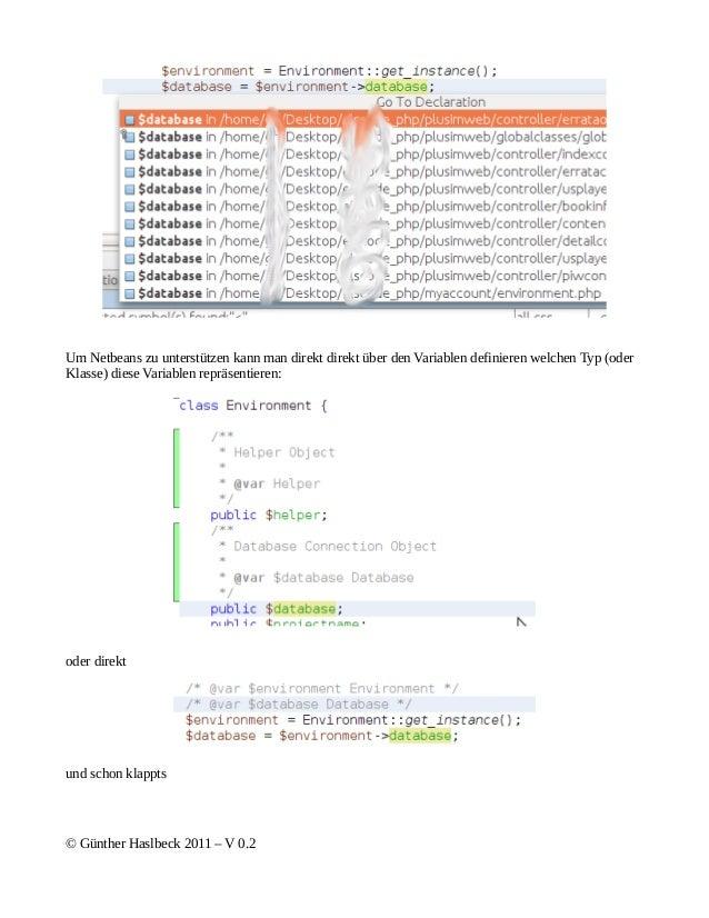 Um Netbeans zu unterstützen kann man direkt direkt über den Variablen definieren welchen Typ (oderKlasse) diese Variablen ...